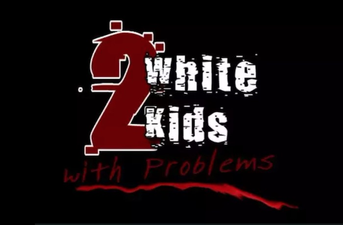 """2 White Kids With Problems"""